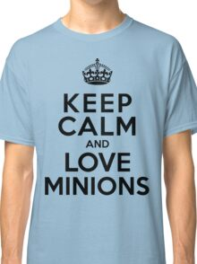 Keep Calm And Love Minions Classic T-Shirt