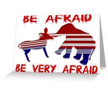Be Afraid Democrats & Republicans Unite Greeting Card