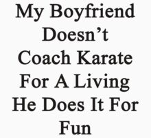 My Boyfriend Doesn't Coach Karate For A Living He Does It For Fun by supernova23