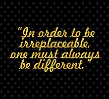 """""""In order to be  irreplaceable, one must always be different."""" - COCO CHANEL by Wordpower"""