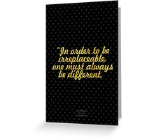 """In order to be  irreplaceable, one must always be different."" - COCO CHANEL Greeting Card"