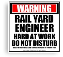 Warning Rail Yard Engineer Hard At Work Do Not Disturb Canvas Print