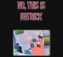 No, this is Patrick. Unisex T-Shirt