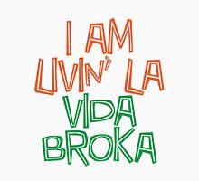I am livin' la vida broka Unisex T-Shirt
