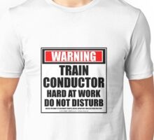 Warning Train Conductor Hard At Work Do Not Disturb Unisex T-Shirt
