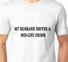 My husband drives a mid-life crisis (black) Unisex T-Shirt