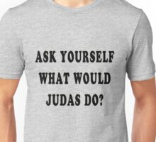 Ask yourself, what would Judas do? Unisex T-Shirt