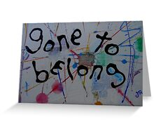 gone to belong Greeting Card