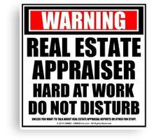 Warning Real Estate Appraiser Hard At Work Do Not Disturb Canvas Print