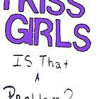 I kiss girls by KatR17