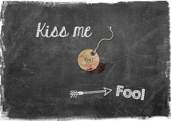 Kiss me (you Fool) by Sybille Sterk