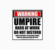 Warning Umpire Hard At Work Do Not Disturb Unisex T-Shirt