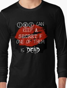 Two Can Keep A Secret If... (White On Black) Long Sleeve T-Shirt