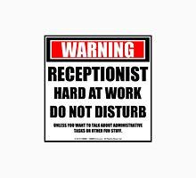 Warning Receptionist Hard At Work Do Not Disturb Unisex T-Shirt