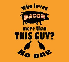 Who Loves Bacon more? Unisex T-Shirt