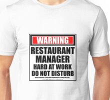 Warning Restaurant Manager Hard At Work Do Not Disturb Unisex T-Shirt