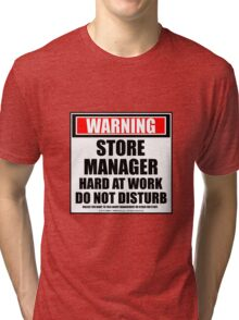 Warning Store Manager Hard At Work Do Not Disturb Tri-blend T-Shirt