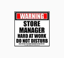 Warning Store Manager Hard At Work Do Not Disturb Unisex T-Shirt