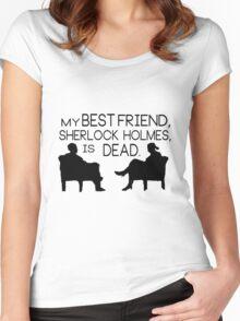 My best friend, Sherlock Holmes, is dead. Women's Fitted Scoop T-Shirt