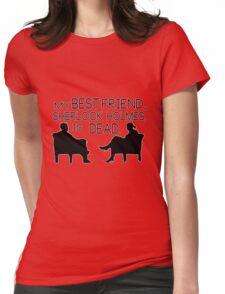 My best friend, Sherlock Holmes, is dead. Womens Fitted T-Shirt