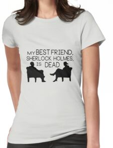 My best friend, Sherlock Holmes, is dead. Womens Fitted T-Shirt