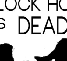 My best friend, Sherlock Holmes, is dead. Sticker