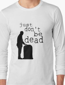 """Just don't be dead."" Long Sleeve T-Shirt"