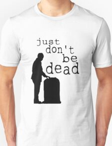 """Just don't be dead."" T-Shirt"