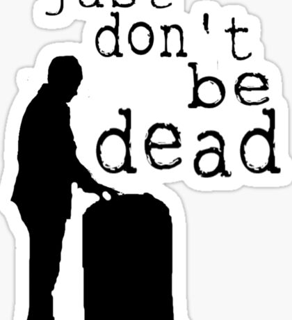 """""""Just don't be dead."""" Sticker"""