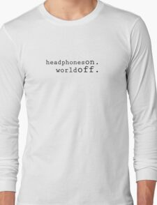Headphones on World off Long Sleeve T-Shirt