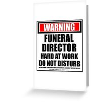 Warning Funeral Director Hard At Work Do Not Disturb Greeting Card