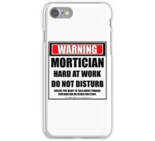Warning Mortician Hard At Work Do Not Disturb iPhone Case/Skin