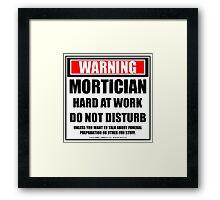 Warning Mortician Hard At Work Do Not Disturb Framed Print