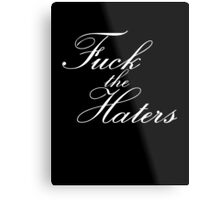 Fuck the haters Metal Print
