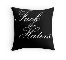 Fuck the haters Throw Pillow