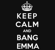 Keep Calm And Bang Emma by bboyhyper