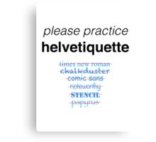 Please Practice Helvetiquette Canvas Print