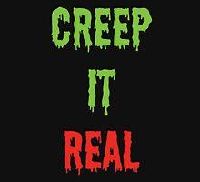 Creep it Real Tee Unisex T-Shirt