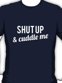 COUPLES SHIRT SHUT UP & CUDDLE ME T-Shirt