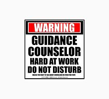 Warning Guidance Counselor Hard At Work Do Not Disturb Unisex T-Shirt