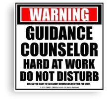 Warning Guidance Counselor Hard At Work Do Not Disturb Canvas Print
