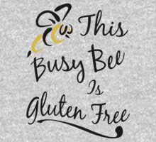 This Busy Bee Is Gluten Free by GlutenFreeTees