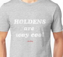Holdens are way cool Unisex T-Shirt
