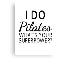 I Do Pilates What's your Superpower? Canvas Print