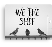 We the Shit Canvas Print