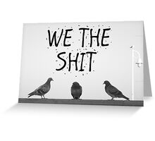 We the Shit Greeting Card
