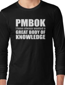 PMBOK A Great Body of Knowledge Long Sleeve T-Shirt
