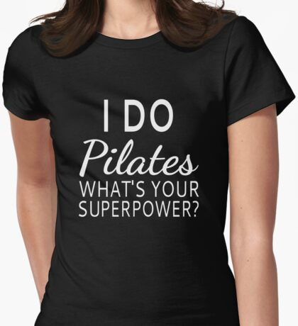 I Do Pilates What's your Superpower? Womens Fitted T-Shirt