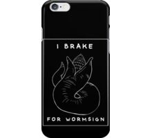 I Brake for Wormsign iPhone Case/Skin