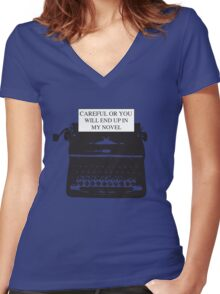 Careful or you will end up in my novel Women's Fitted V-Neck T-Shirt